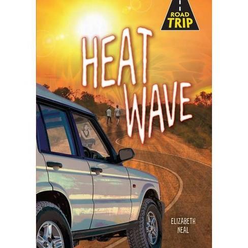 Heat Wave - (Road Trip) by  Elizabeth Neal (Hardcover) - image 1 of 1