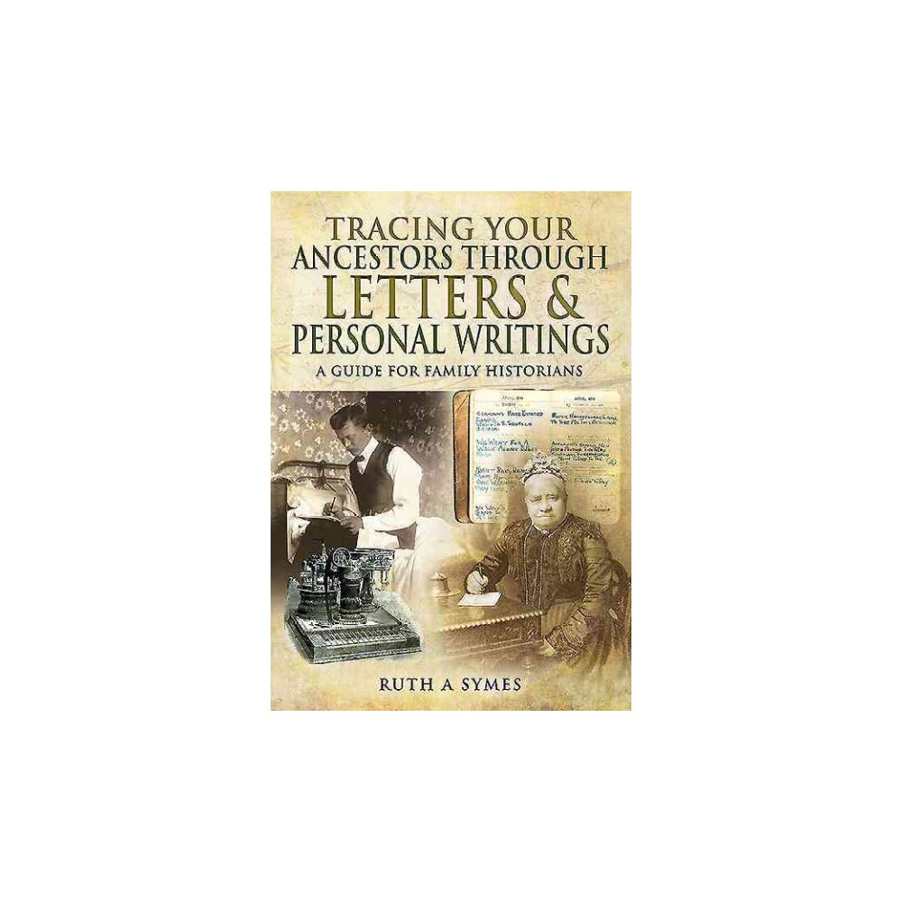 Tracing Your Ancestors Through Letters and Personal Writings : A Guide for Family Historians (Paperback)