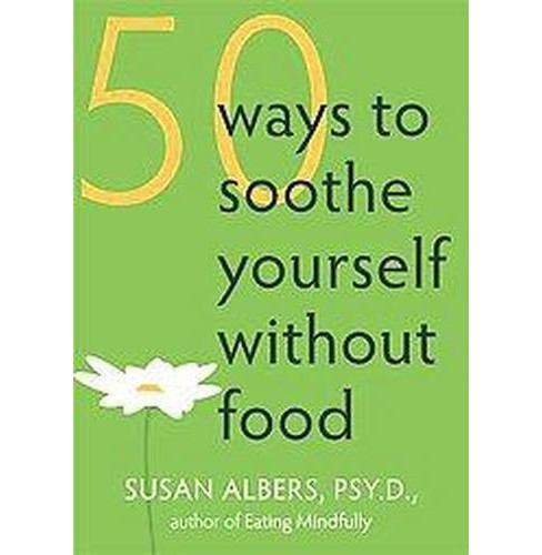 50 Ways to Soothe Yourself Without Food (Paperback) (Susan Albers) - image 1 of 1