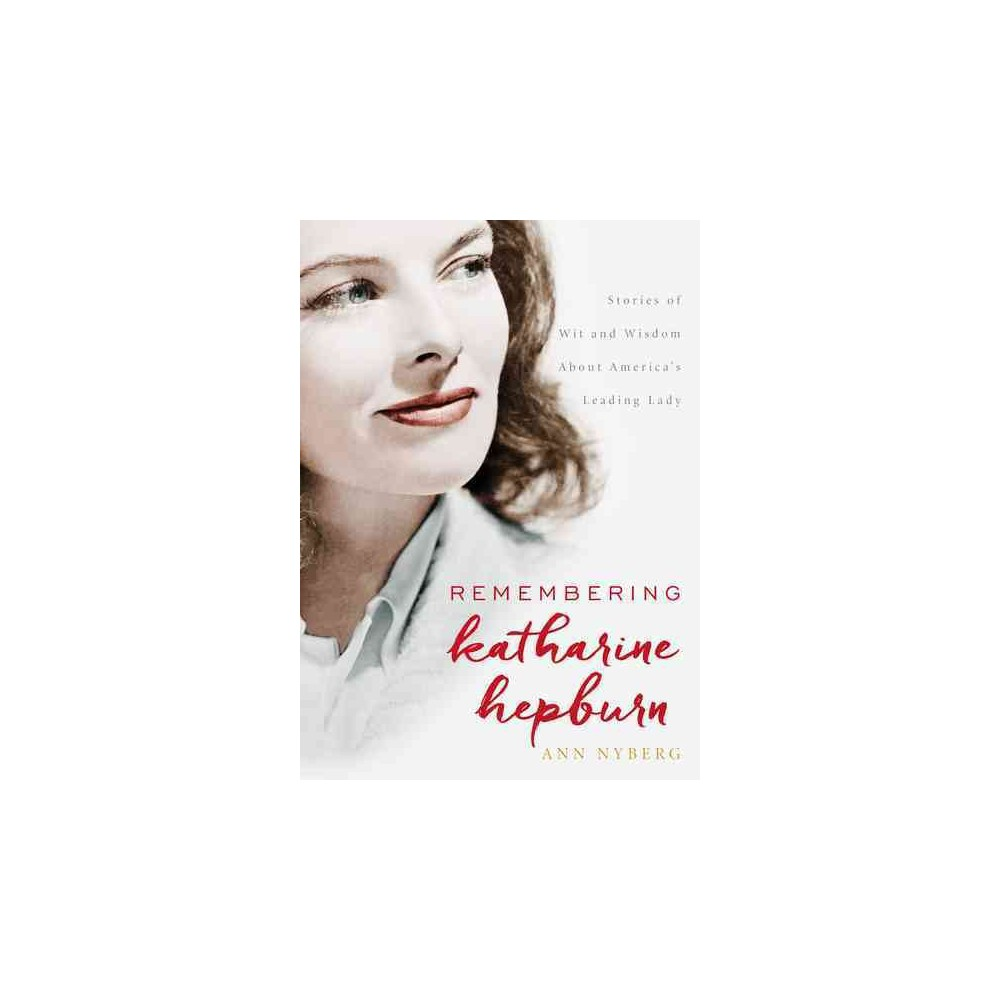 Remembering Katharine Hepburn : Stories of Wit and Wisdom About America's Leading Lady (Hardcover) (Ann