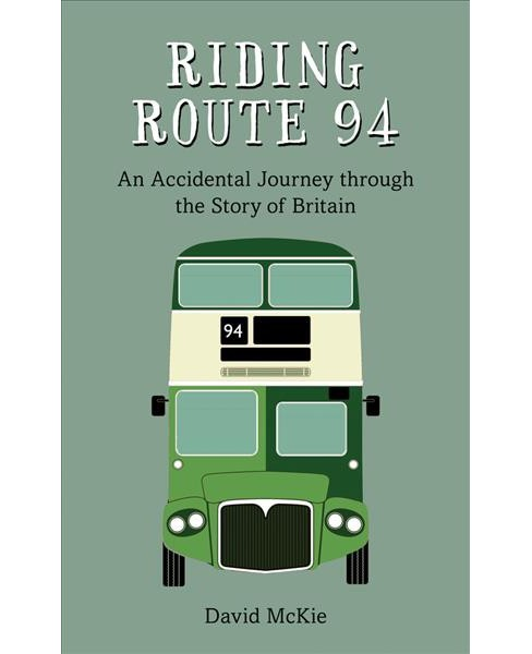 Riding Route 94 : An Accidental Journey Through the Story of Britain (Paperback) (David McKie) - image 1 of 1