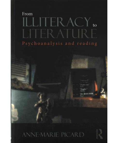 From Illiteracy to Literature : Psychoanalysis and Reading (Paperback) (Anne-marie Picard) - image 1 of 1