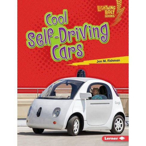 Cool Self-Driving Cars - (Lightning Bolt Books (R) -- Awesome Rides) by  Jon M Fishman (Hardcover) - image 1 of 1