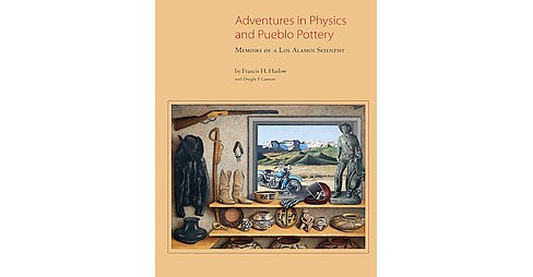 Adventures in Physics and Pueblo Pottery : Memoirs of a Los Alamos Scientist (Hardcover) (Francis H. - image 1 of 1