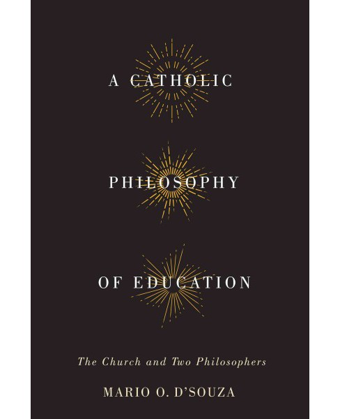 Catholic Philosophy of Education : The Church and Two Philosophers (Paperback) (Mario O. D'Souza) - image 1 of 1