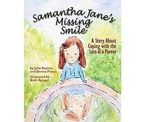 Samantha Jane's Missing Smile : A Story About Coping With the Loss of a Parent (Hardcover) (Julie Kaplow - image 1 of 1