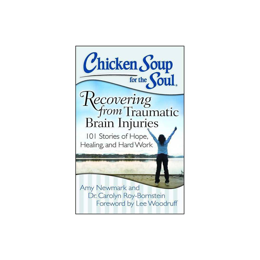 Chicken Soup For The Soul Recovering From Traumatic Brain Injuries By Amy Newmark Roy Bornstein Paperback
