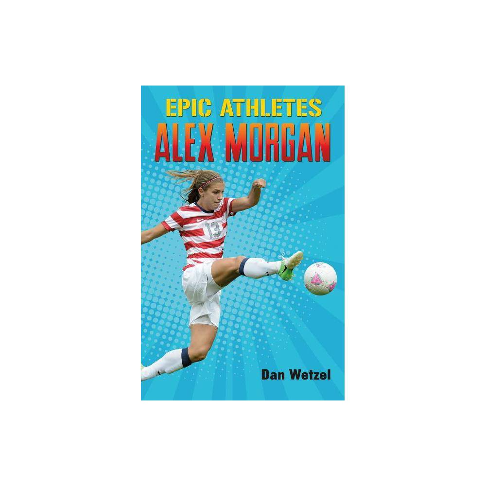 Epic Athletes: Alex Morgan - by Dan Wetzel (Hardcover) Kicking off his new series of sports biographies for young readers, journalist Dan Wetzel tells the inspiring true life story of a US Women's Soccer star in Epic Athletes: Alex Morgan. Featuring graphic-style illustrations by Cory Thomas! Fierce competitor. World Cup winner. Role model. U.S. Women's Soccer star Alex Morgan has earned each of these impressive titles throughout her incredible career. As a young girl growing up in Southern California, she dreamed of being a professional soccer player, fighting to compete on the international stage against the world's greatest athletes. Flash forward to the present and Alex Morgan has emerged as the face of U.S. Women's soccer, famous for her clutch, late-game goals, and an inspiration to kids across the country. Bestselling author Dan Wetzel details the rise of an American champion in this uplifting biography for young readers, complete with dynamic comic-style illustrations.