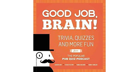 Good Job, Brain! : Trivia, Quizzes and More Fun from the Popular Pub Quiz Podcast (Paperback) (Karen Chu - image 1 of 1