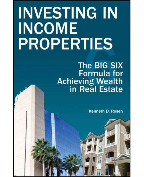Investing in Income Properties : The Big Six Formula for Achieving Wealth in Real Estate (Hardcover) - image 1 of 1