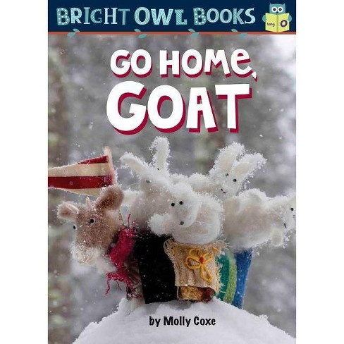 Go Home, Goat - (Bright Owl Books) by  Molly Coxe (Hardcover) - image 1 of 1