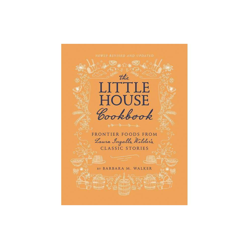 The Little House Cookbook Little House Nonfiction By Barbara M Walker Hardcover