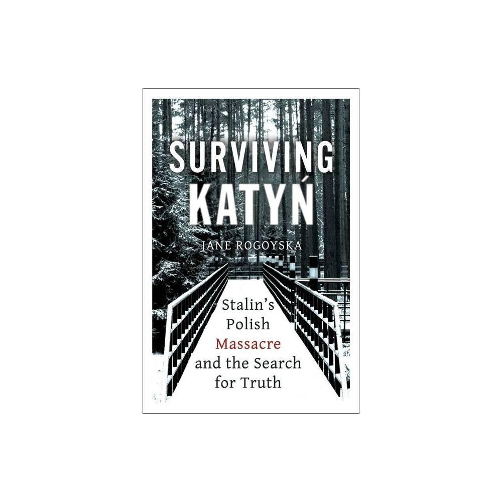 Surviving Katyn By Jane Rogoyska Hardcover