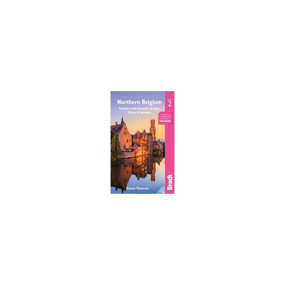 Bradt Northern Belgium : Flanders With Brussels, Bruges, Ghent and Antwerp - 2 by Emma Thomson