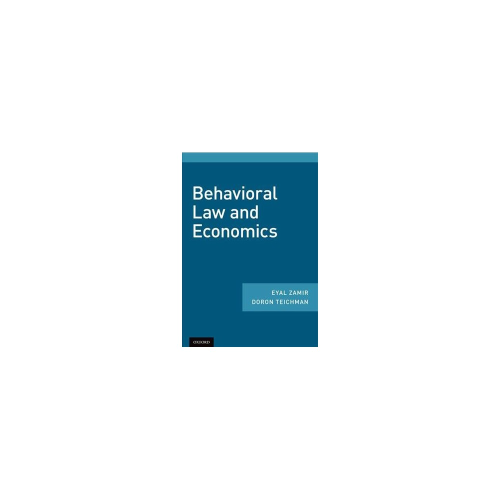 Behavioral Law and Economics - by Eyal Zamir & Doron Teichman (Hardcover)