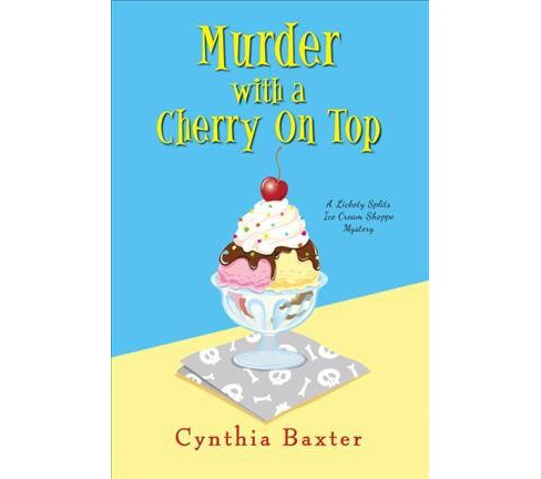 Murder With a Cherry on Top -  (Lickety Splits Mysteries) by Cynthia Baxter (Hardcover) - image 1 of 1