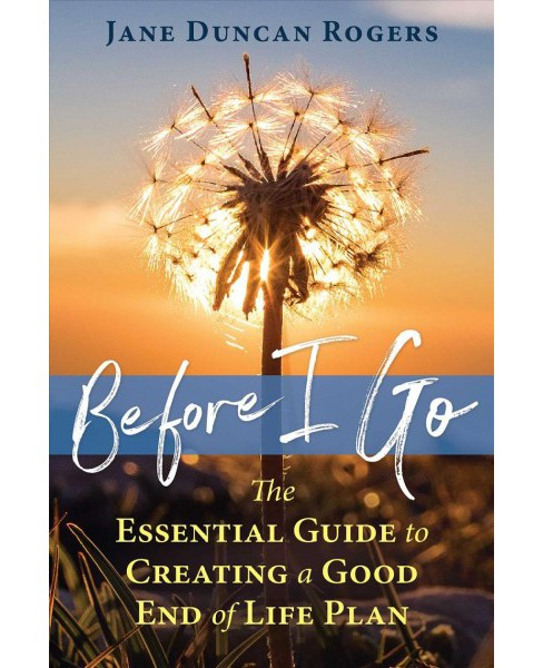 Before I Go : The Essential Guide to Creating a Good End of Life Plan -  (Paperback) - image 1 of 1