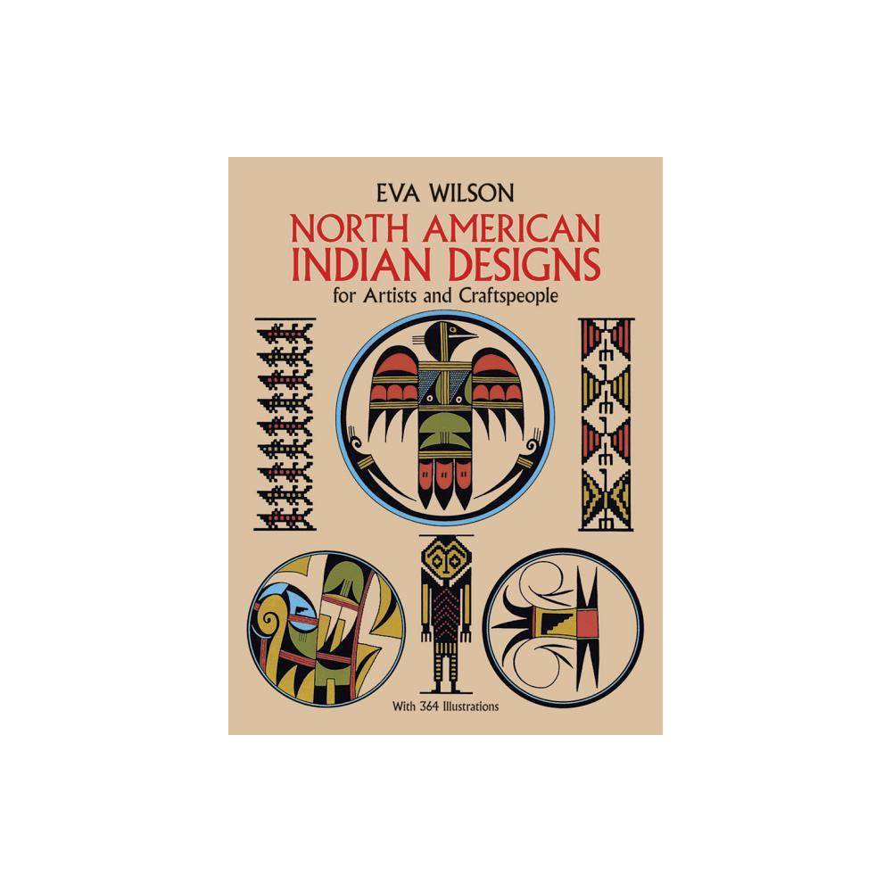 North American Indian Designs For Artists And Craftspeople Dover Pictorial Archive By Eva Wilson Paperback