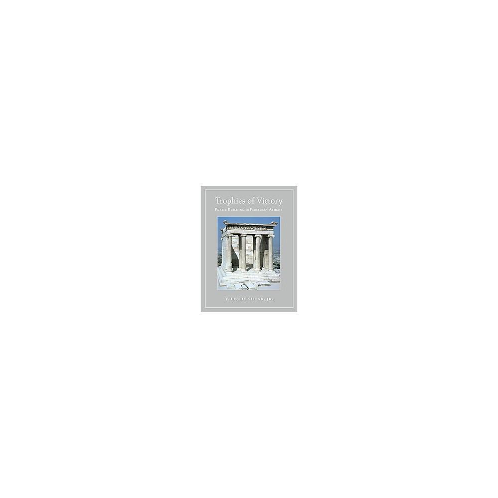 Trophies of Victory : Public Building in Periklean Athens (Paperback) (Jr. T. Leslie Shear)