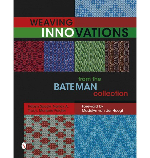 Weaving Innovations from the Bateman Collection (Hardcover) (Robyn Spady & Nancy A. Tracy & Marjorie - image 1 of 1