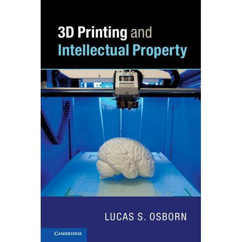 3D Printing and Intellectual Property - by  Lucas S Osborn (Hardcover) - image 1 of 1