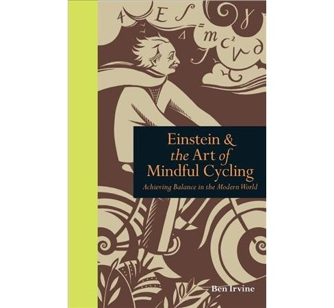 Einstein & the Art of Mindful Cycling : Achieving Balance in the Modern World -  (Hardcover) - image 1 of 1