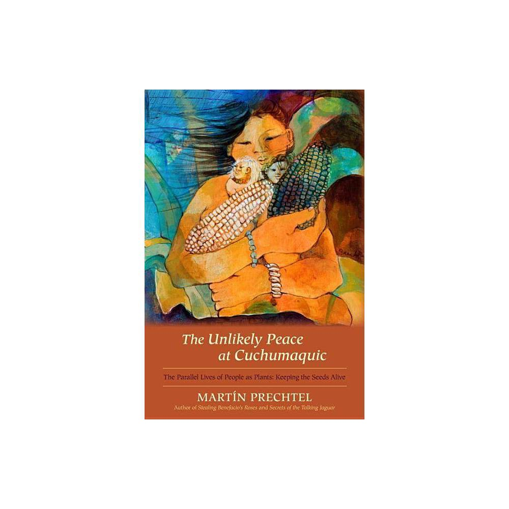 The Unlikely Peace At Cuchumaquic By Mart N Prechtel Hardcover