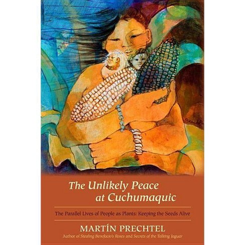 The Unlikely Peace at Cuchumaquic - by  Martin Prechtel (Hardcover) - image 1 of 1