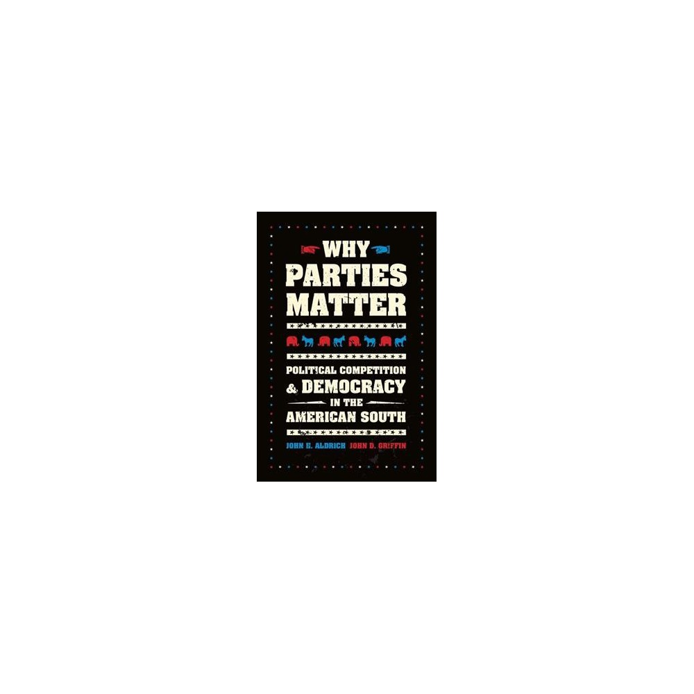 Why Parties Matter : Political Competition and Democracy in the American South - (Hardcover)