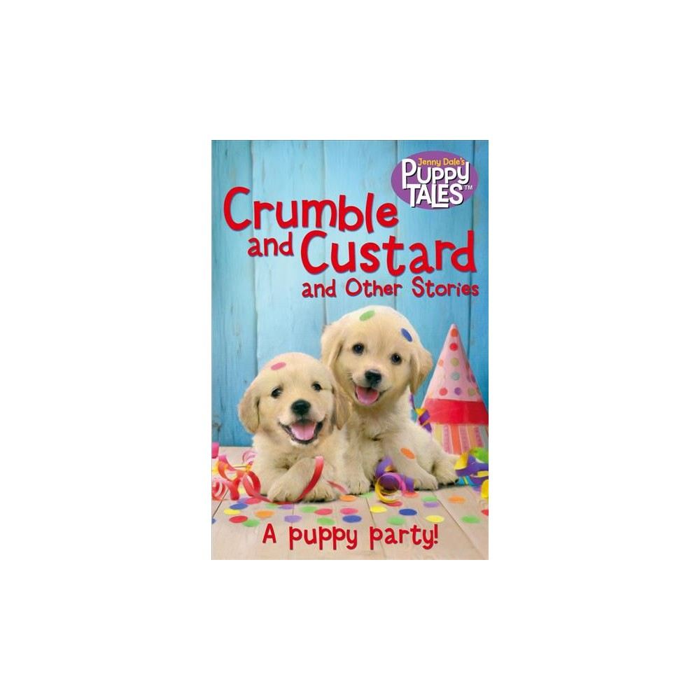 Crumble and Custard and Other Puppy Tales - by Jenny Dale (Paperback)