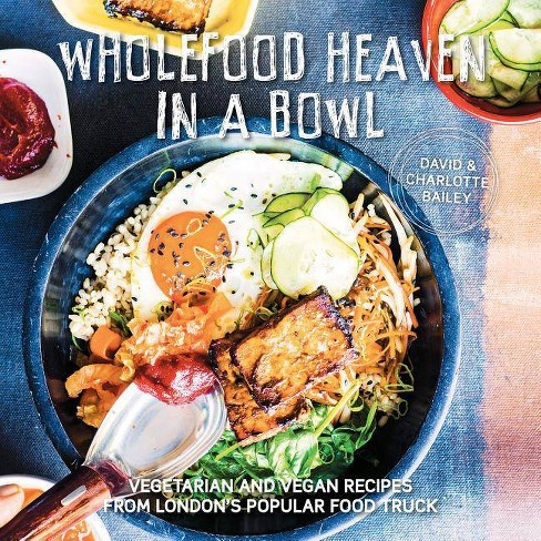 Wholefood Heaven in a Bowl - by  David Bailey & Charlotte Bailey (Hardcover) - image 1 of 1