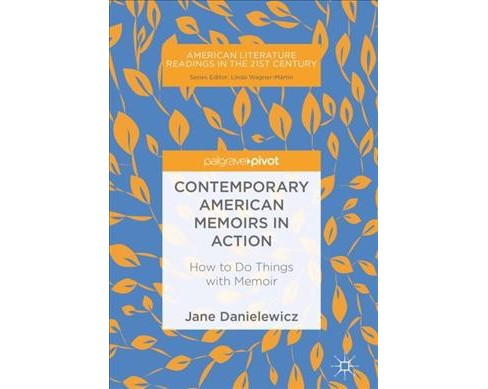 Contemporary American Memoirs in Action : How to Do Things With Memoir - by Jane Danielewicz (Hardcover) - image 1 of 1