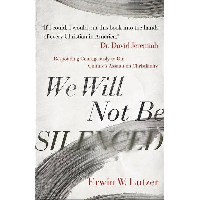 We Will Not Be Silenced - by  Erwin W Lutzer (Paperback)
