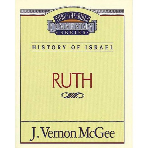 Thru the Bible Vol. 11: History of Israel (Ruth) - by  J Vernon McGee (Paperback) - image 1 of 1