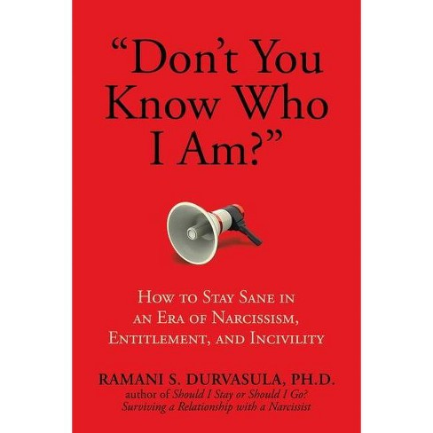 Don't You Know Who I Am? - by  Ramani S Durvasula Ph D (Paperback) - image 1 of 1