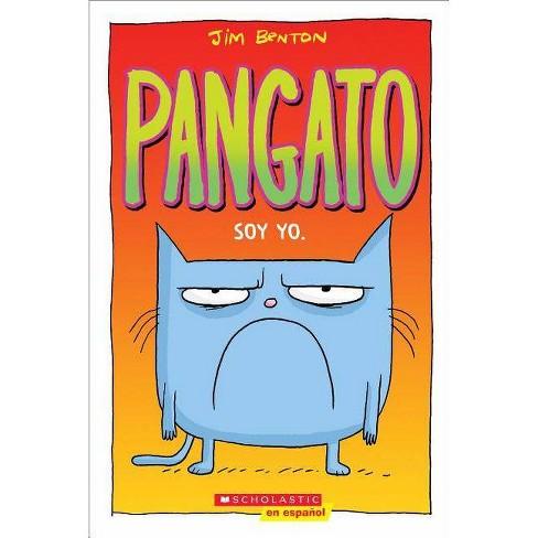 Pangato #1: Soy Yo. (Catwad #1: It's Me.), Volume 1 - by  Jim Benton (Paperback) - image 1 of 1