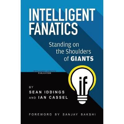 Intelligent Fanatics - by  Sean Iddings & Ian Cassel (Paperback)