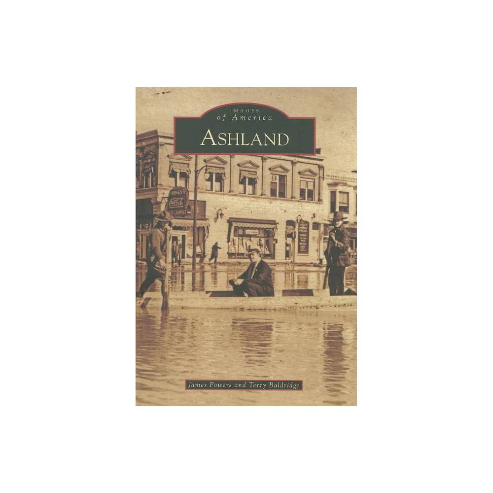Ashland Images Of America Arcadia Publishing By James Powers Terry Baldridge Paperback