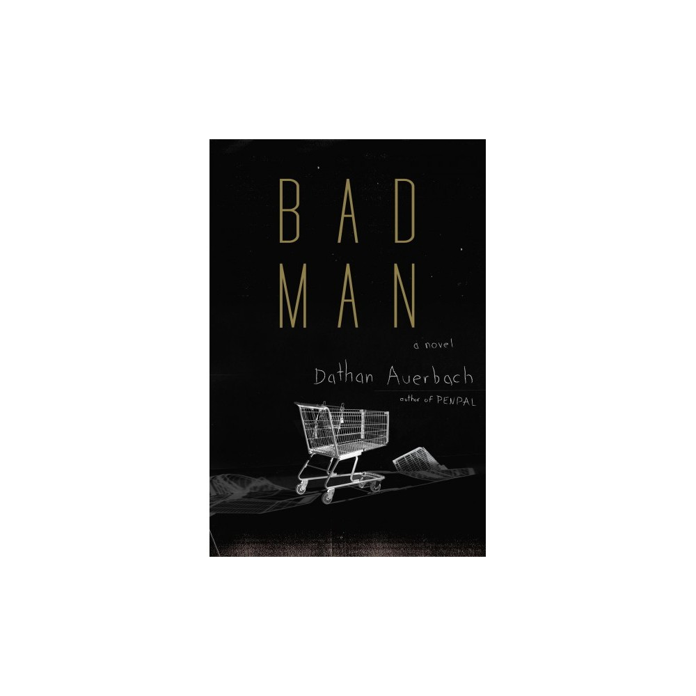 Bad Man - by Dathan Auerbach (Hardcover)