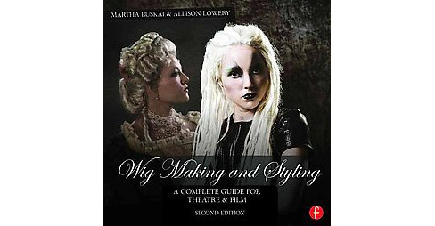 Wig Making and Styling : A Complete Guide for Theatre & Film (Revised) (Hardcover) (Martha Ruskai & - image 1 of 1