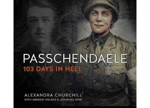 Passchendaele : 103 Days in Hell (Hardcover) (Alexandra Churchill) - image 1 of 1