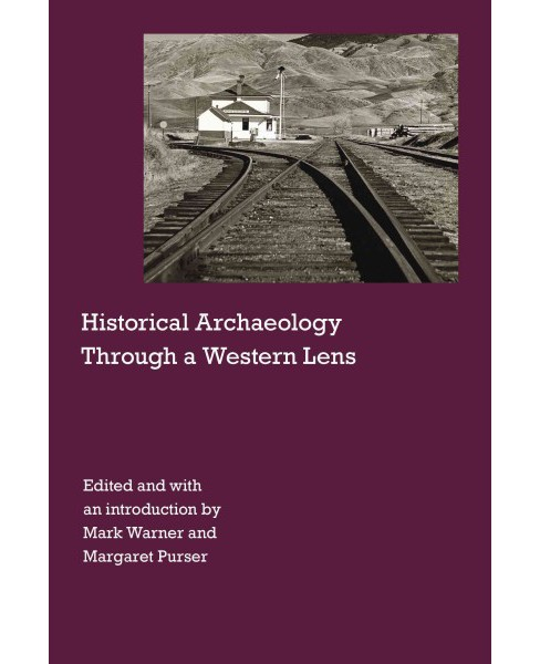 Historical Archaeology Through a Western Lens (Hardcover) (Carrie Smith & Kalie Crews) - image 1 of 1