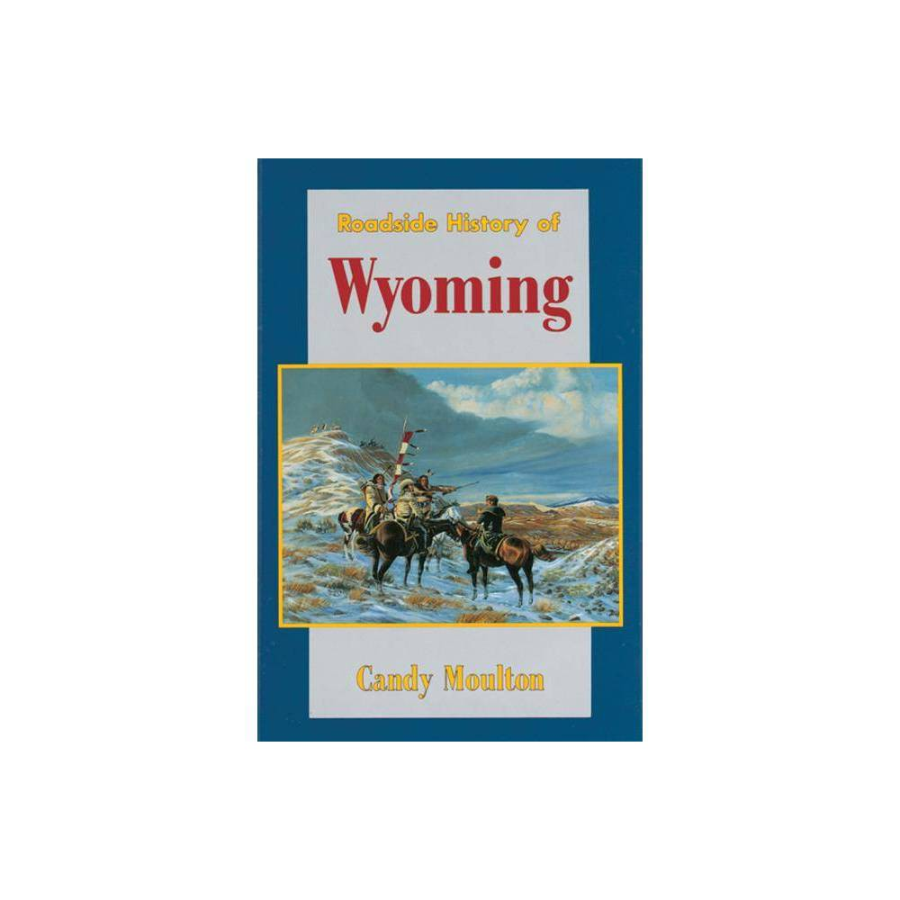Roadside History Of Wyoming Roadside History Paperback By Candy Moulton Paperback