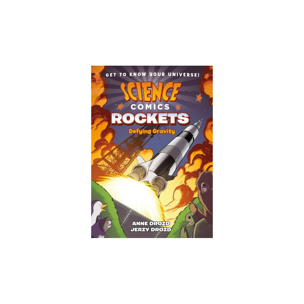 Science Comics Rockets : Defying Gravity - by Anne Drozd & Jerzy Drozd (Hardcover)