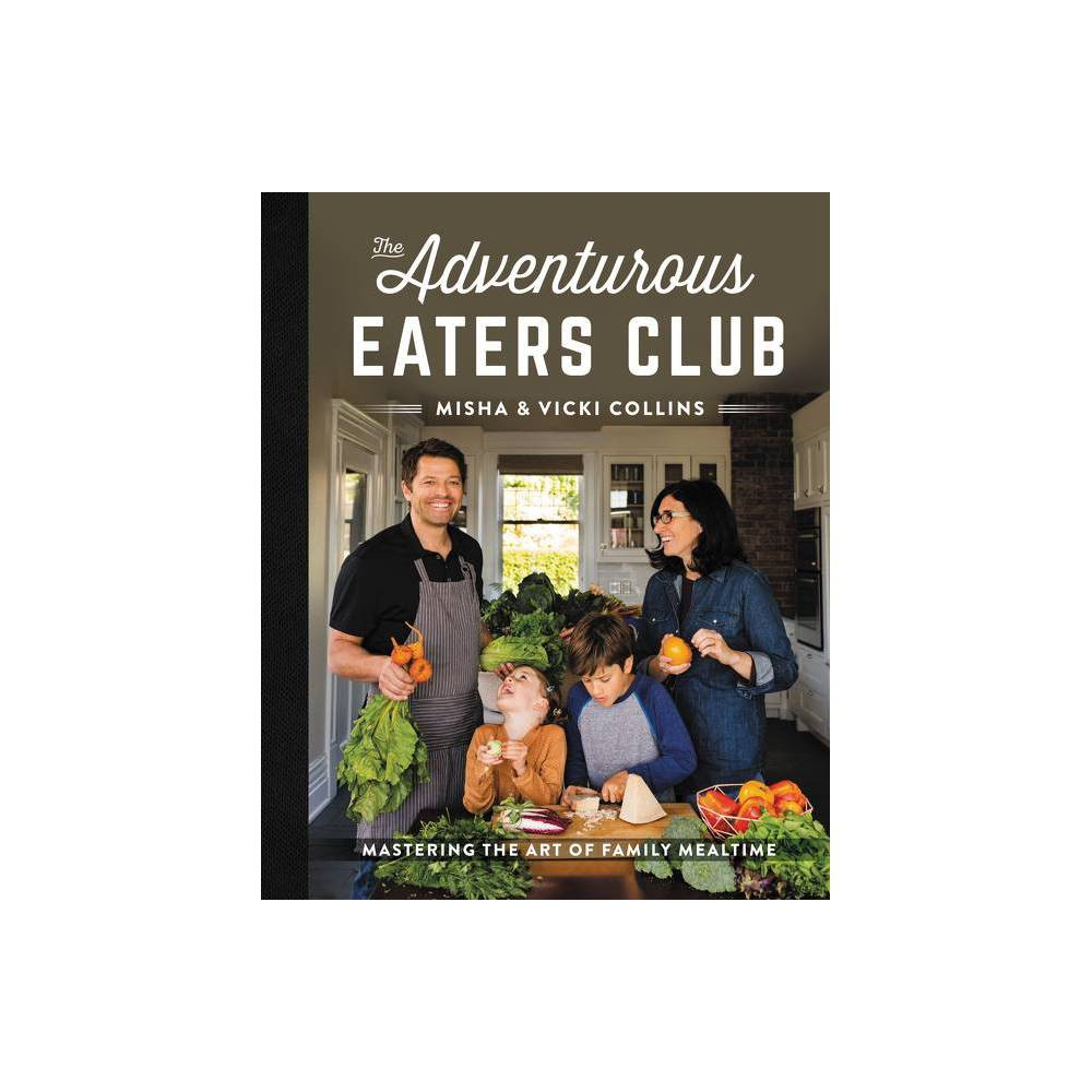 The Adventurous Eaters Club By Misha Collins 38 Vicki Collins Hardcover