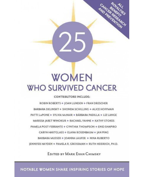 25 Women Who Survived Cancer : Notable Women Share Inspiring Stories of Hope (Paperback) - image 1 of 1