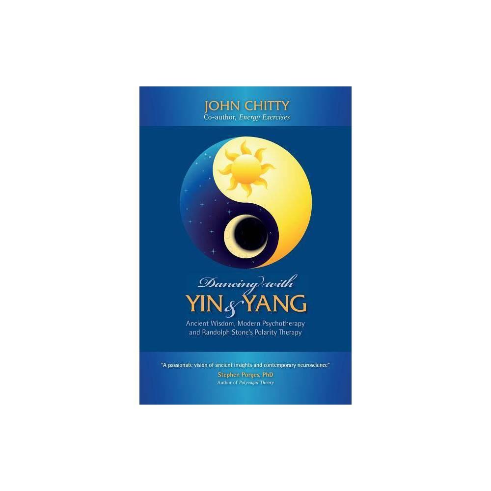 Dancing With Yin And Yang By John A M Chitty John A M Chitty Paperback