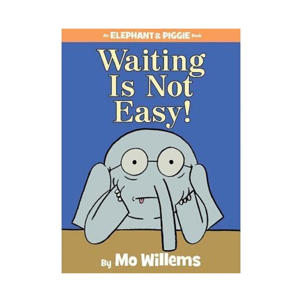 Waiting Is Not Easy! ( Elephant and Piggie) (Hardcover)