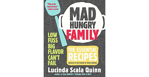 Mad Hungry Family : 120 Essential Recipes to Feed the Whole Crew (Hardcover) (Lucinda Scala Quinn) - image 1 of 1