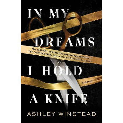 In My Dreams I Hold a Knife - by Ashley Winstead (Hardcover)